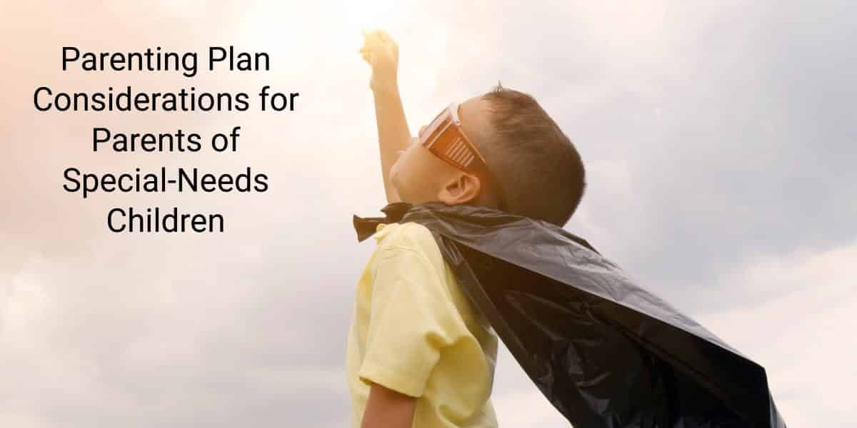 Parenting Plan Considerations for Parents of Special-Needs Children