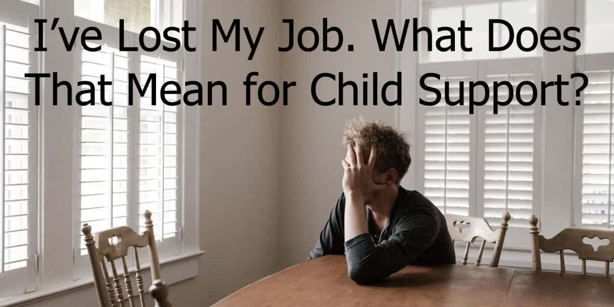 I've Lost My Job. What Does That Mean for Child Support?
